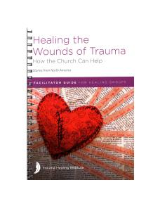 Healing the Wounds of Trauma: Facilitator Guide for Healing Groups (Stories from North America) 2021 edition