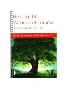 Healing the Wounds of Trauma: Advanced Facilitator Handbook 2021 edition