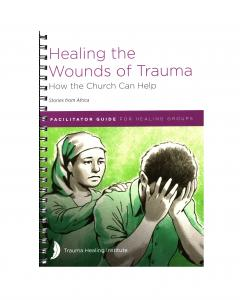Healing the Wounds of Trauma: Facilitator Guide for Healing Groups (Stories from Africa) 2021 edition